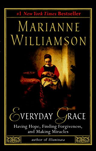 Everyday Grace: Having Hope, Finding Forgiveness, and Making Miracles