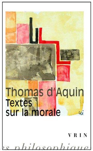 Thomas d'Aquin: Textes sur la morale (Bibliotheque Des Textes Philosophiques) (French Edition)