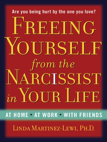 Freeing Yourself from the Narcissist in Your Life: At Home. At Work. With Friends cover