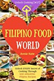 Welcome to Filipino Food World: Unlock EVERY Secret of Cooking Through 500 AMAZING Filipino Recipes ( Filipino Cookbook, Filipino Recipe Book, ... (Unlock Cooking, Cookbook [#27]) (Volume 27)