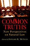img - for Common Truths: New Perspectives on Natural Law (Goodrich Lecture Series) book / textbook / text book