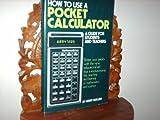 How to Use a Pocket Calculator, Henry Mullish, 0668040815