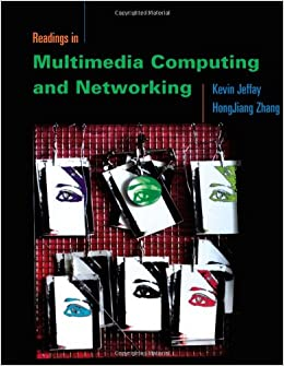 Readings in Multimedia Computing and Networking (The Morgan Kaufmann Series in Multimedia Information and Systems): Kevin Jeffay, Hong Jiang Zhang: ...