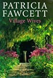 Village Wives, Patricia Fawcett, 0340718528