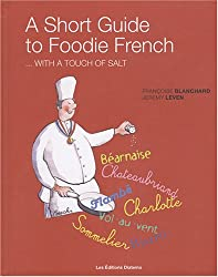 A Short Guide to Foodie French : With a Touch of Salt