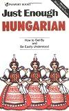 Just Enough Hungarian (Just Enough Phrasebook Series)