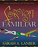 Foreign to Familiar: A Guide to Understanding Hot - And Cold - Climate Cultures, Sarah A. Lanier, 1581580223