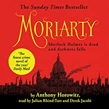 Moriarty | Livre audio Auteur(s) : Anthony Horowitz Narrateur(s) : Julian Rhind-Tutt, Derek Jacobi
