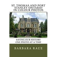 St. Thomas and Port Stanley Ontario in Colour Photos: Saving Our History One Photo at a Time