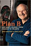 Plan B: One Man's Journey from Tragedy to Triumph