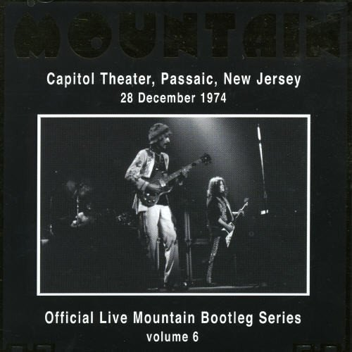(Official Live Mountain Bootleg Series, Vol. 6: Capitol Theater, Passaic, New Jersey, 28 December 1974)