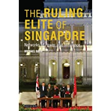 Ruling Elite of Singapore, The: Networks of Power and Influence