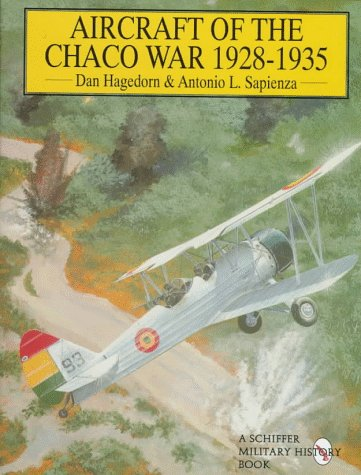 Aircraft Of The Chaco War 1928-1935: (Schiffer Military History)
