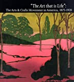"""""""The Art That is Life"""": The Arts & Crafts Movements in America, 1875-1920"""
