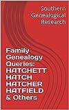 Family Genealogy Queries: HATCHETT HATCH HATCHER HATFIELD & Others