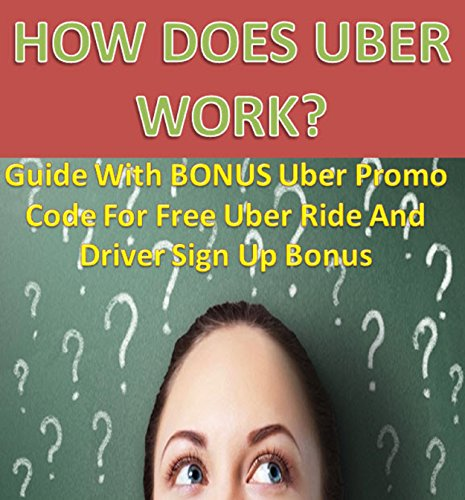 How Does Uber Work: Guide With BONUS Uber Promo Code For Free Uber Ride And Driver Sign Up Bonus