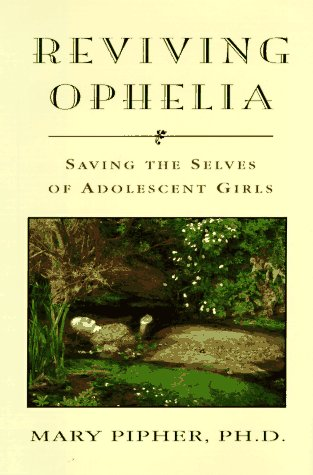 the struggles of adolescent girls in reviving ophelia by mary pipher Abebookscom: reviving ophelia: saving the selves of adolescent girls (ballantine reader's circle) (9780345392824) by mary pipher and a great selection of similar new, used and collectible books available now at great prices.
