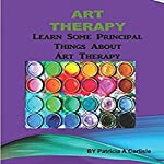 Art Therapy: Learn Some Principal Things About Art Therapy | Patricia A Carlisle