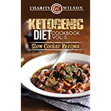 KETOGENIC COOKBOOK: Ketogenic Diet: Cookbook Vol. 5 Slow Cooker Recipes (Ketogenic Recipes) (Health Wealth & Happiness 72)