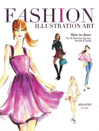 Fashion Illustration Art: How to Draw Fun & Fabulous Figures, Trends and Styles