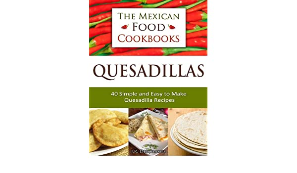 Quesadillas - 40 Simple and Easy to Make Quesadilla Recipes (The Mexican Food Cookbooks Book 1) (English Edition) eBook: J.R. Deschamps: Amazon.es: Tienda ...