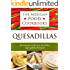 Quesadillas - 40 Simple and Easy to Make Quesadilla Recipes (The Mexican Food Cookbooks Book 1)