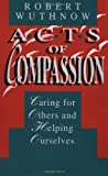 Acts of Compassion - Caring for Others and Helping Ourselves, Wuthnow, Robert, 0691024936