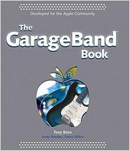 The GarageBand Book: Tony Bove, Andy Ihnatko: 9780764573224