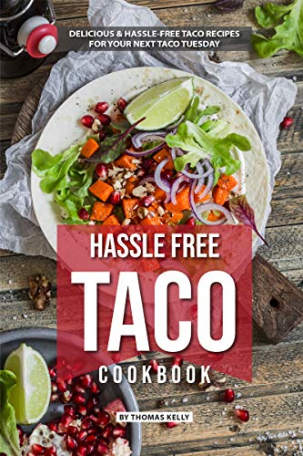 - Hassle Free Taco Cookbook: Delicious Hassle-Free Taco Recipes for Your Next Taco Tuesday