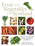 Fruit and Vegetables for Scotland : What to Grow and How to Grow It, Cox, Kenneth B. and Beaton, C., 1780270461