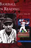 Baseball in Reading, Cynthia Adams and Peter H. Jones, 0738511951