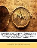 Recherches Sur les Formes Grammaticales de la Langue Française et de Ses Dialectes Au Xiiie Siècle, Gustave Fallot and Benjamin Edme Charles Guérard, 1148351469
