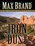 Iron Dust, Max Brand and George Owen Baxter, 1594148368