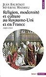 Religion, Modernité et Culture au Royaume-Uni et en France (1800-1914) par Baubérot