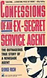 img - for Confessions of an Ex-Secret Service Agent: The Outrageous True Story of a Renegade Agent book / textbook / text book