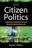 Citizen Politics : Public Opinion and Political Parties in Advanced Industrial Democracies, Dalton, Russell J., 1568029993