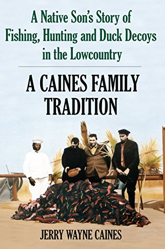 (A Caines Family Tradition: A Native Son's Story of Fishing, Hunting and Duck Decoys in the Lowcountry)