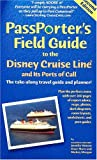 Passporter's Field Guide to the Disney Cruise Line and Its Ports of Call: The Take-Along Travel Guide and Planner (Passporter's Disney Cruise Line & Its Ports of Call)