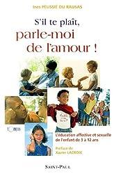 S'il te plaît, parle-moi de l'amour ! : l'éducation affective et sexuelle de l'enfant de 3 à 12 ans