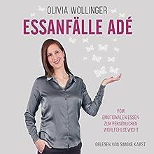 Essanfälle adé: Vom emotionalen Essen zum persönlichen Wohlfühlgewicht Hörbuch von Olivia Wollinger Gesprochen von: Simone Kabst