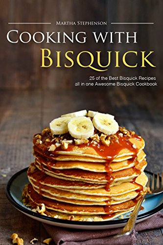 Cooking with Bisquick: 25 of the Best Bisquick Recipes all in one Awesome Bisquick Cookbook by [Stephenson, Martha]