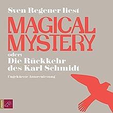Magical Mystery oder Die Rückkehr des Karl Schmidt Hörbuch von Sven Regener Gesprochen von: Sven Regener