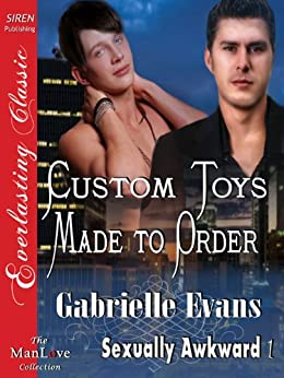 Custom Toys Made to Order [Sexually Awkward 1] (Siren Publishing Everlasting Classic ManLove) by [Evans, Gabrielle]