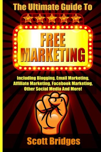 51E4TsA8 mL - Free Marketing: Including Blogging, Email Marketing, Affiliate Marketing, Facebook Marketing, Other Social Media And More!