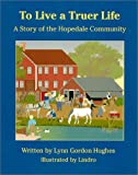 img - for To Live a Truer Life: A Story of the Hopedale Community book / textbook / text book