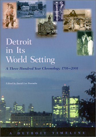 Detroit in Its World Setting: A Three Hundred Year Chronology, 1701-2001 (Great Lakes Books Series)