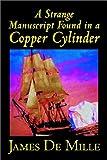 A Strange Manuscript Found in a Copper Cylinder, James De Mille, 1592247725