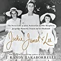 Jackie, Janet & Lee: The Secret Lives of Janet Auchincloss and Her Daughters, Jacqueline Kennedy Onassis and Lee Radziwill Audiobook by J. Randy Taraborrelli Narrated by To Be Announced