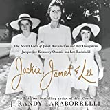 #10: Jackie, Janet & Lee: The Secret Lives of Janet Auchincloss and Her Daughters, Jacqueline Kennedy Onassis and Lee Radziwill