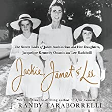 Jackie, Janet & Lee: The Secret Lives of Janet Auchincloss and Her Daughters, Jacqueline Kennedy Onassis and Lee Radziwill Audiobook by J. Randy Taraborrelli Narrated by Ann Marie Lee